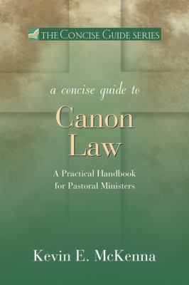 A Concise Guide to Canon Law: A Practical Handbook for Pastoral Ministers 9780877939344