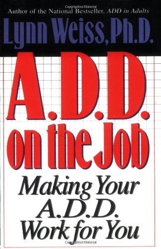 A.D.D. on the Job: Making Your A.D.D. Work for You 9780878339174