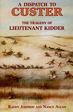A Dispatch to Custer: The Tragedy of Lieutenant Kidder 9780878423996