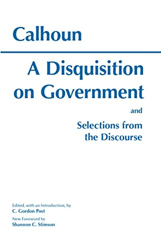 A Disquisition on Government: And, Selections from the Discourse 9780872202931
