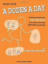 A Dozen a Day, Book Four: Technical Exercises for the Piano to Be Done Each Day Before Practising 3896258