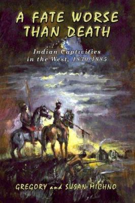A Fate Worse Than Death: Indian Captivities in the West, 1830-1885 9780870044519