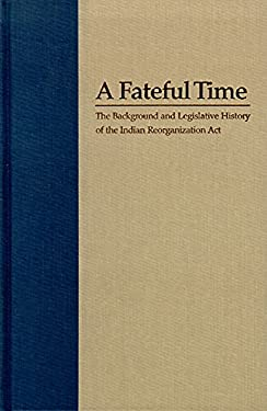 A Fateful Time: Legislation and Background of the Indian Reorganization ACT 9780874173451