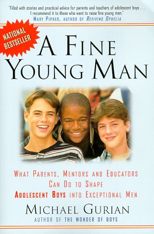 A Fine Young Man: What Parents, Mentors, and Educators Can Do to Shape Adolescent Boys Into Exceptional Men 9780874779691