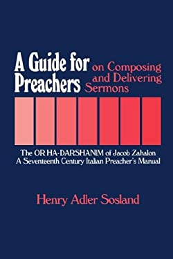 A Guide for Preachers on Composing and Delivering Sermons: The or Ha_darshanim of Jacob Zahalon, a Seventeenth Century Italiam Preacher's Manual 9780873340267