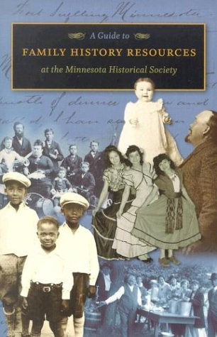 A Guide to Family History Resources at the Minnesota Historical Society 9780873514699