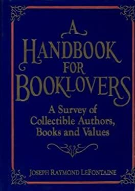 A Handbook for Booklovers: A Survey of Collectible Authors, Books, and Values 9780879754914
