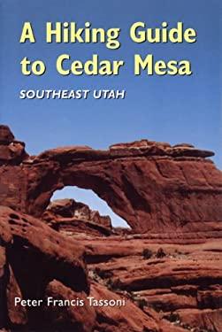 A Hiking Guide to Cedar Mesa: Southeast Utah 9780874806809