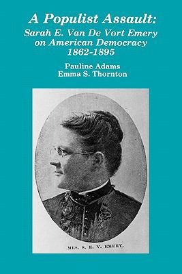 A Populist Assault: Sarah E. Van de Vort Emery on American Democracy 1862-1895 9780879722043
