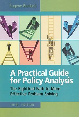 A Practical Guide for Policy Analysis: The Eightfold Path to More Effective Problem Solving 9780872899520
