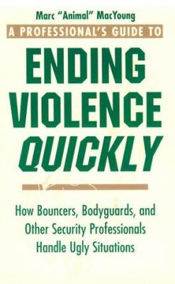 A Professional S Guide to Ending Violence Quickly: How Bouncers, Bodyguards, and Other Security Professionals Handle Ugly Situations 9780873648998