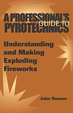 A Professional S Guide to Pyrotechnics: Understanding and Making Exploding Fireworks 9780873649292