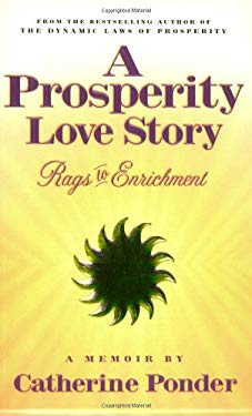 A Prosperity Love Story: Rags to Enrichment: A Memoir 9780875167879
