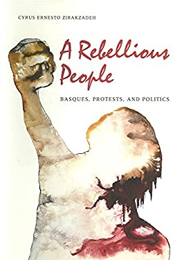 A Rebellious People: Basques, Protests, and Politics 9780874171730