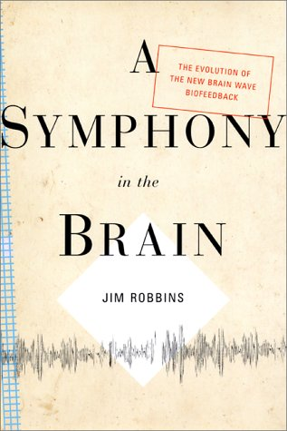 A Symphony in the Brain: The Evolution of the New Brain Wave Biofeedback 9780871138071