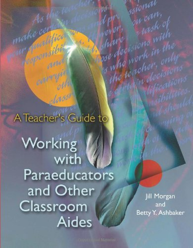 A Teacher's Guide to Working with Paraeducators and Other Classroom Aides 9780871205056