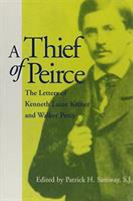 A Thief of Peirce: The Letters of Kenneth Laine Ketner and Walker Percy 9780878058105