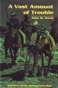 A Vast Amount of Trouble: A History of the Spring Creek Raid 9780870813108
