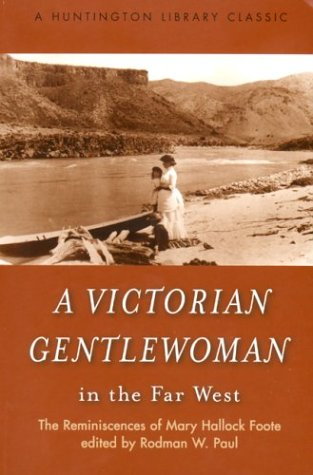 A Victorian Gentlewoman in the Far West: The Reminiscences of Mary Hallock Foote 9780873280570