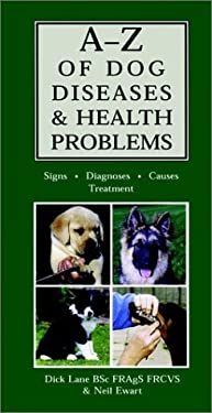 AZ of Dog Diseases & Health Problems: Signs, Diagnoses, Causes, Treatment 9780876050422