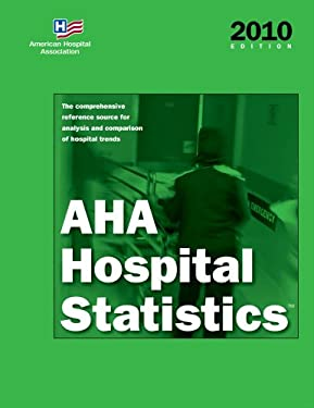 AHA Hospital Statistics: The Comprehensive Reference Source for Analysis and Comparison of Hospital Trends [With License] 9780872588523