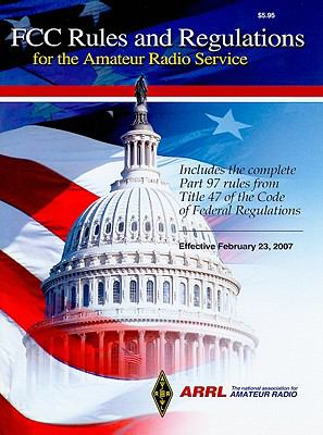 ARRL's FCC Rules and Regulations for the Amateur Radio Service: Includes the Complete Part 97 Rules from Title 47 of the Code of Federal Regulations: 9780872591066