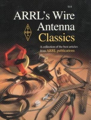 ARRL's Wire Antenna Classics: A Collection of the Best Articles from ARRL Publications 9780872597075
