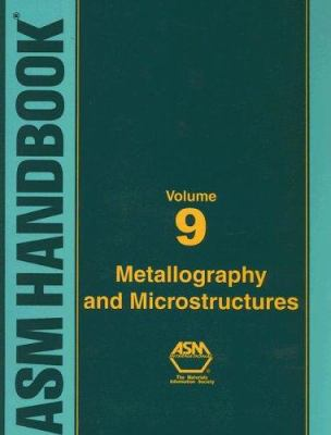 ASM Handbook Volume 9: Metallography and Microstructures 9780871707062