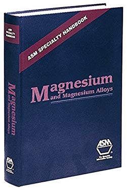 ASM Specialty Handbook: Magnesium and Magnesium Alloys 9780871706577