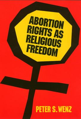Abortion Rights as Religious Freedom 9780877228578