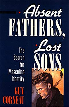 Absent Fathers, Lost Sons: The Search for Masculine Identity 9780877736035
