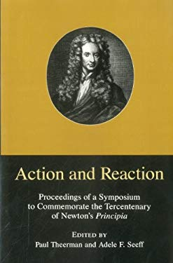 Action & Reaction: Proceedings of a Sumposium to Commemorate the Tercentenary of Newton's Principia 9780874134469