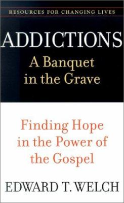 Addictions: A Banquet in the Grave: Finding Hope in the Power of the Gospel 9780875526065