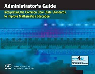 Administrator's Guide: Interpreting the Common Core State Standards to Improve Mathematics Education 9780873536950