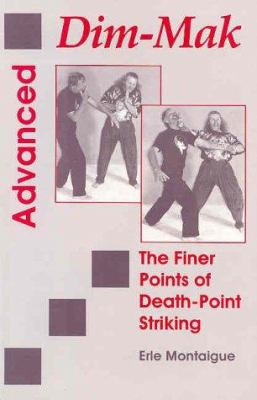Advanced Dim-Mak: The Finer Points of Death-Point Striking 9780873647793