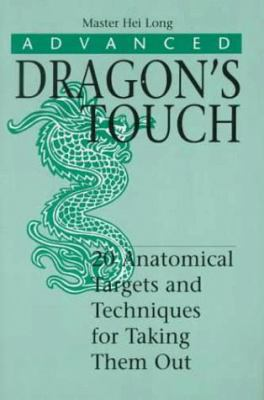 Advanced Dragon S Touch: 20 Anatomical Targets and Techniques to Take Them Out 9780873648523