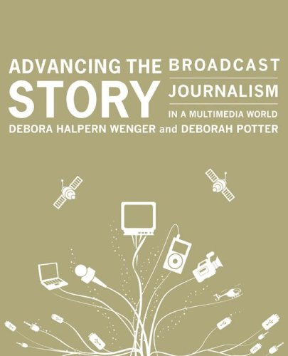 Advancing the Story: Broadcast Journalism in a Multimedia World (Text Only) 9780872894631