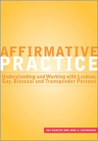 Affirmative Practice: Understanding and Working with Lesbian, Gay, Bisexual, and Transgender Persons 9780871013521