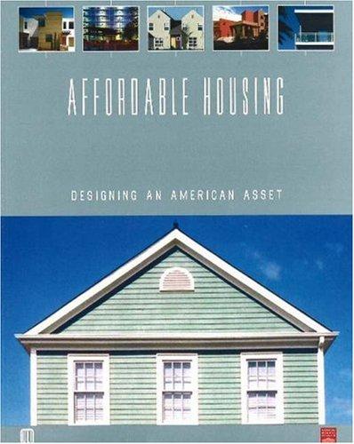 Affordable Housing: Designing an American Asset 9780874209402