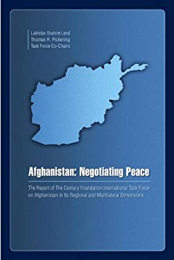 Afghanistan: Negotiating Peace: The Report of the Century Foundation International Task Force on Afghanistan in Its Regional and Multilateral Dimensio 9780870785207