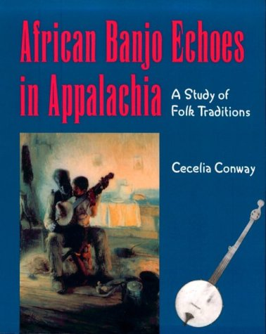 African Banjo Echoes in Appalachia: Study Folk Traditions 9780870498930