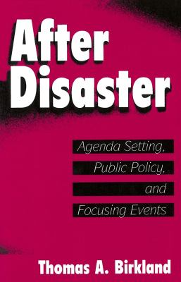 After Disaster: Agenda Setting, Public Policy, and Focusing Events 9780878406531