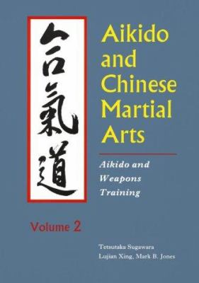 Aikido and Chinese Martial Arts: Aikido and Weapons Training Vol.2 9780870409639