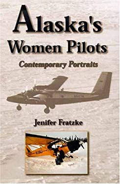 Alaska's Women Pilots: Contemporary Portraits 9780874215830