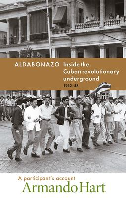 Aldabonazo: Inside the Cuban Revolutionary Underground, 1952-58: A Participant's Account 9780873489683