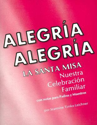 Alegria Alegria La Santa Misa: Nuestra Celebracion Familiar 9780879733483