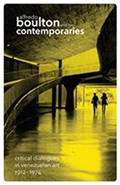 Alfredo Boulton and His Contemporaries: Critical Dialogues in Venezuelan Art 1912-1974 9780870707100
