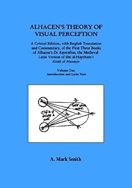 Alhacen's Theory of Visual Perception (First Three Books of Alhacen's de Aspectibus), Volume One--Introduction and Latin Text