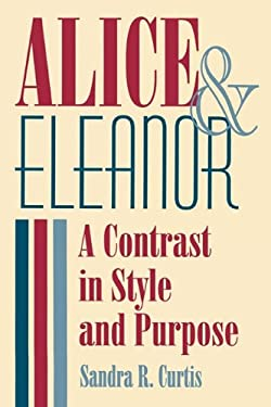 Alice and Eleanor: A Contrast in Style and Purpose 9780879726256