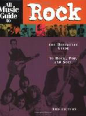 All Music Guide to Rock: The Definitive Guide to Rock, Pop and Soul 9780879306533